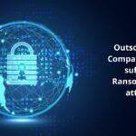 Outsourcing Company Serco Suffers Ransomware Attack