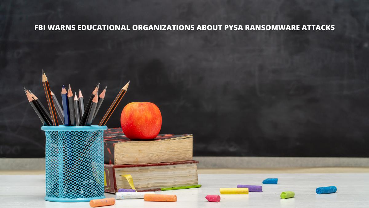 FBI warns Educational organizations about Pysa ransomware attacks